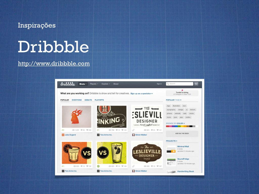 Inspirações Dribbble http://www.dribbble.com