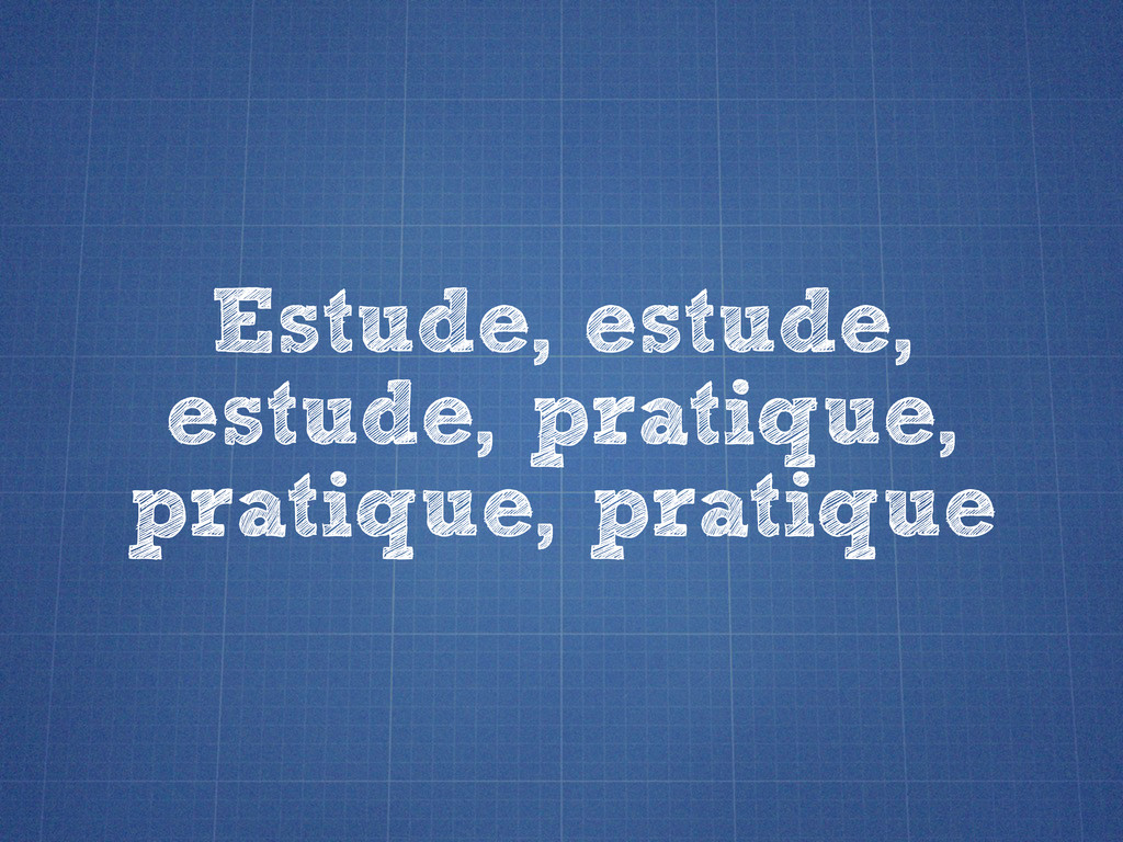 Estude, estude, estude, pratique, pratique, pra...