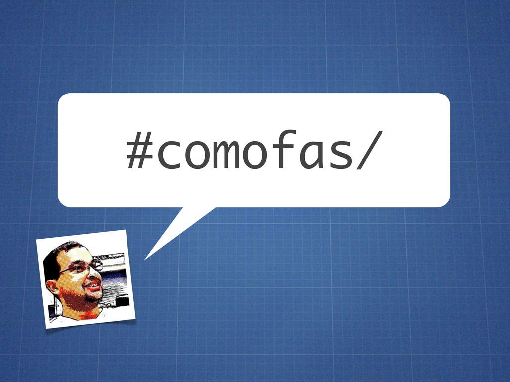 #comofas/