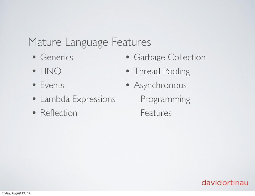 Mature Language Features • Generics • LINQ • Ev...
