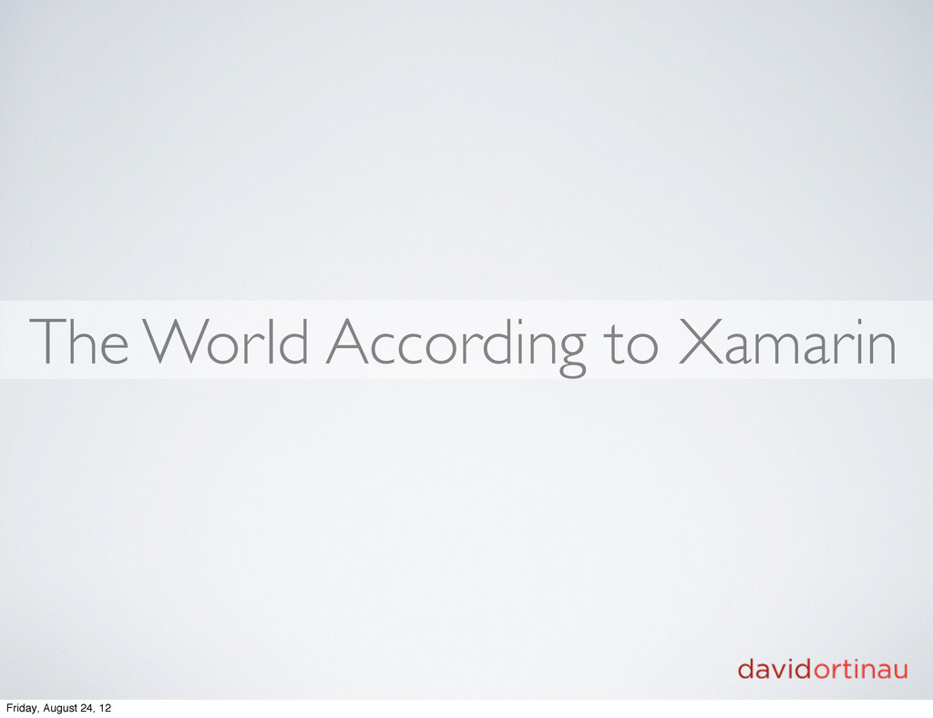 The World According to Xamarin Friday, August 2...