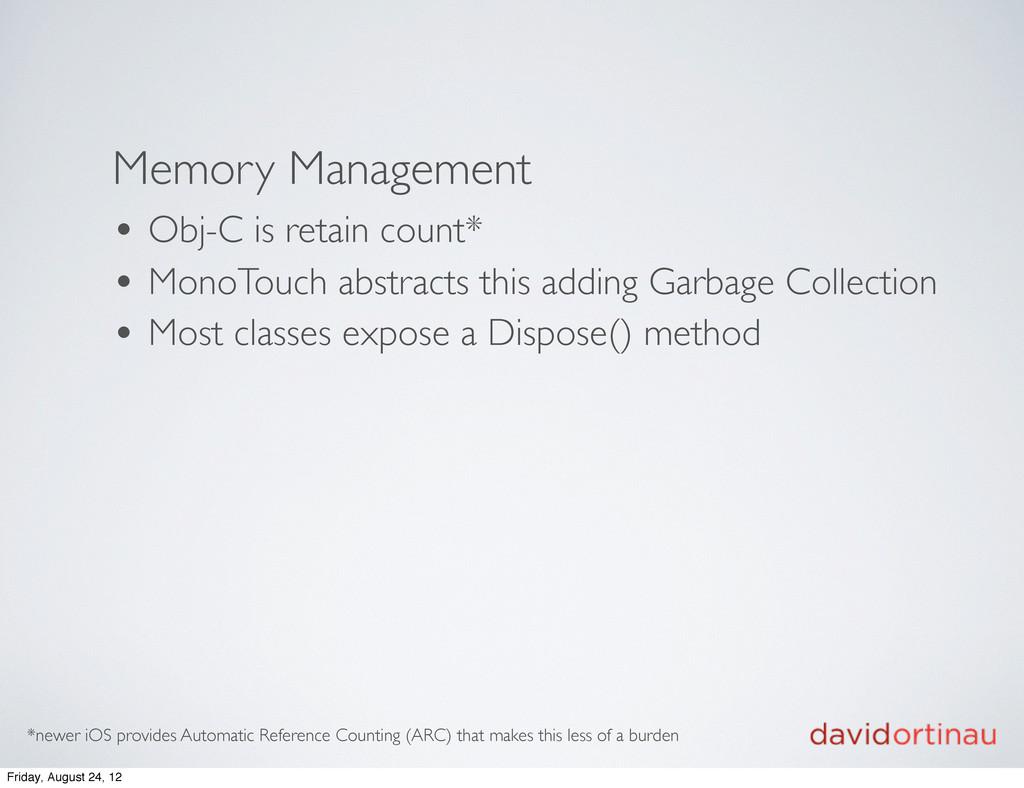 Memory Management • Obj-C is retain count* • Mo...