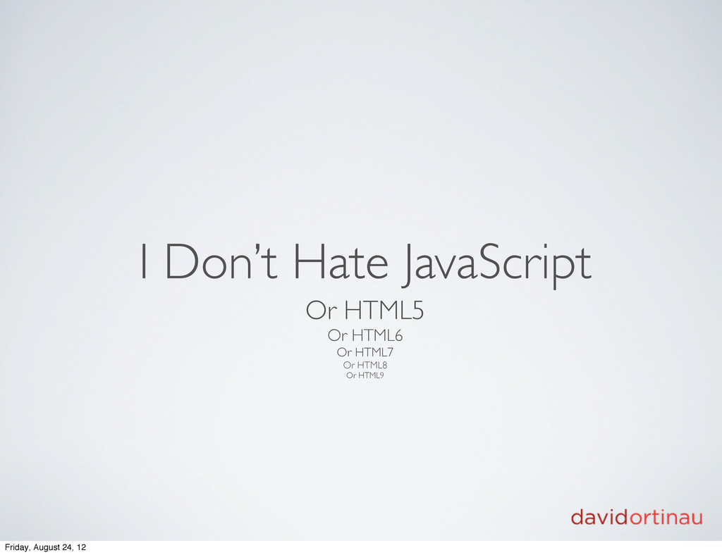I Don't Hate JavaScript Or HTML5 Or HTML6 Or HT...