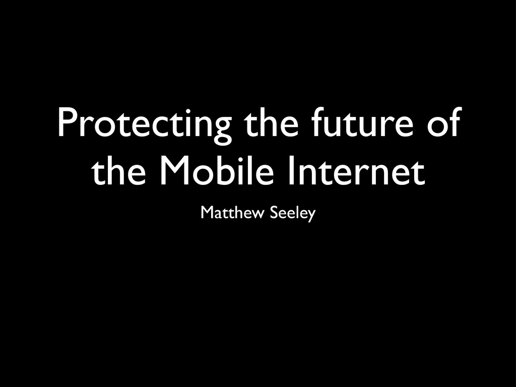 Protecting the future of the Mobile Internet Ma...