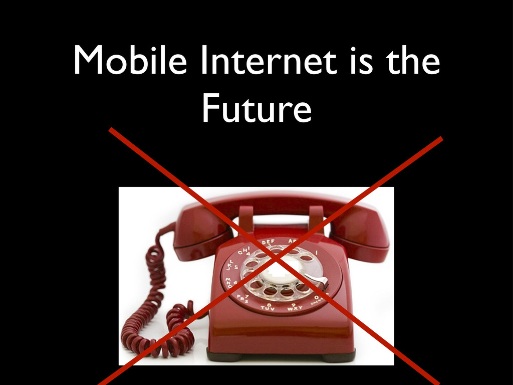 Mobile Internet is the Future