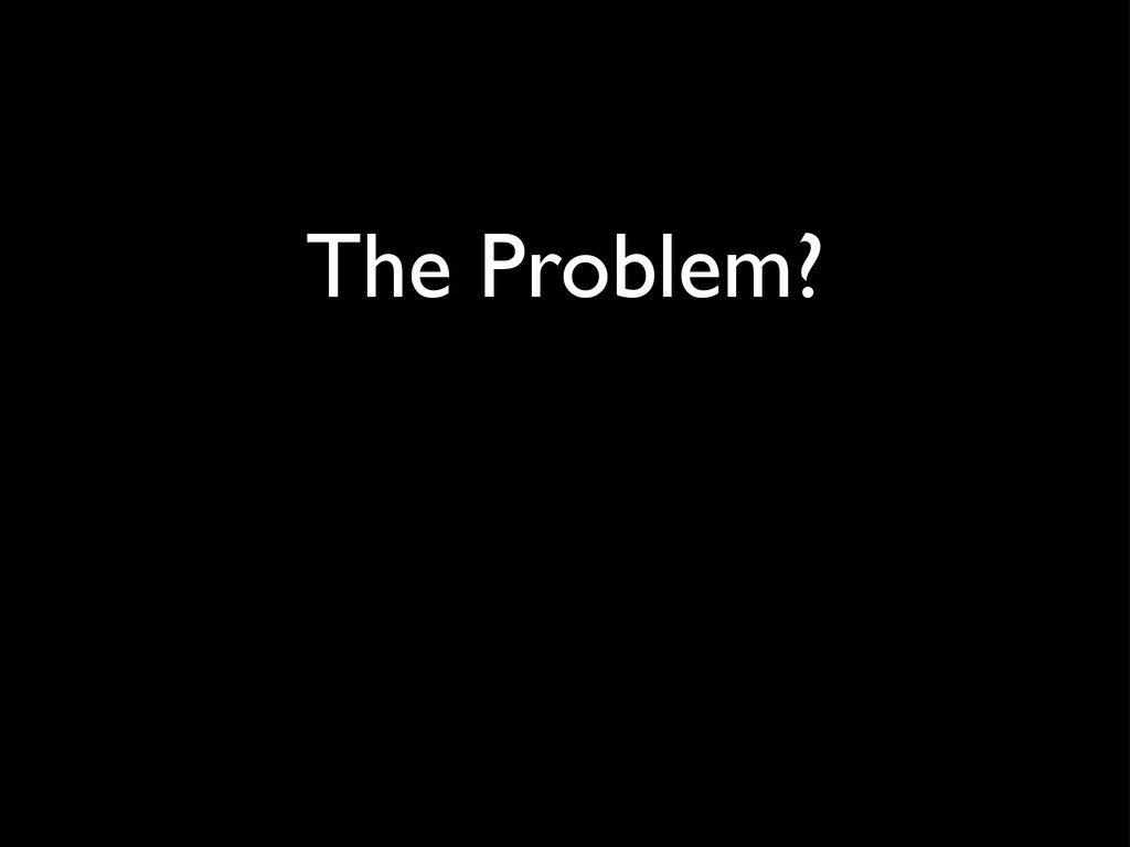 The Problem?