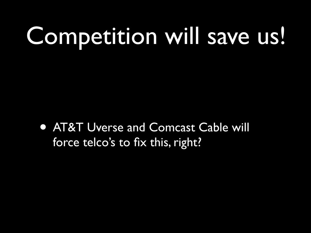 Competition will save us! • AT&T Uverse and Com...