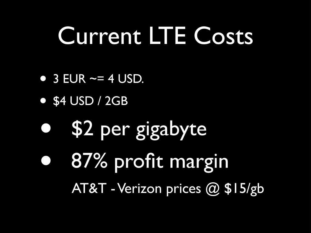 Current LTE Costs • 3 EUR ~= 4 USD. • $4 USD / ...