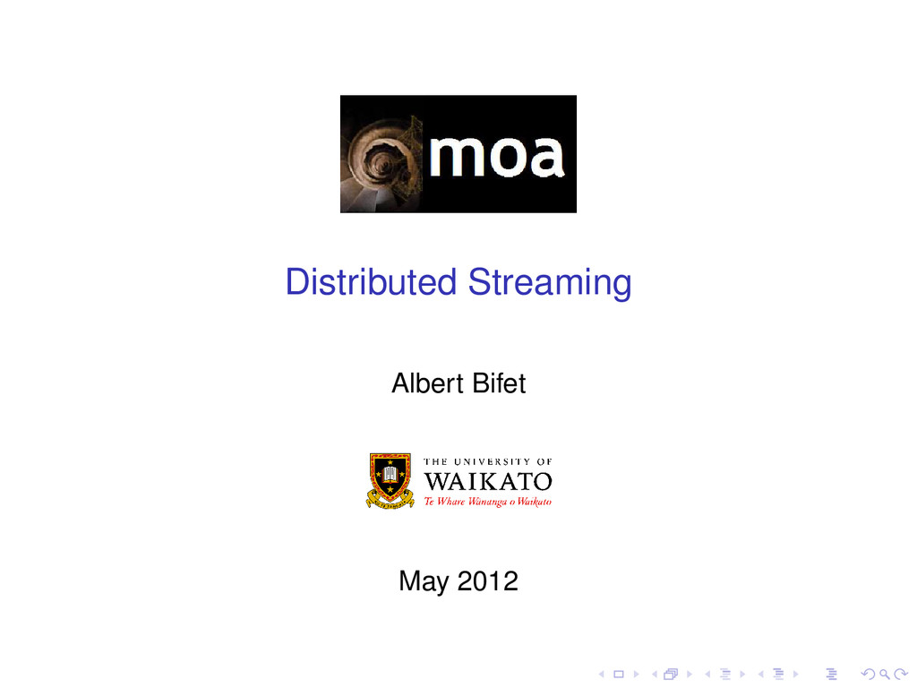 Distributed Streaming Albert Bifet May 2012