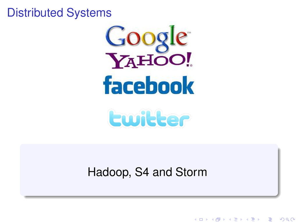 Distributed Systems Hadoop, S4 and Storm