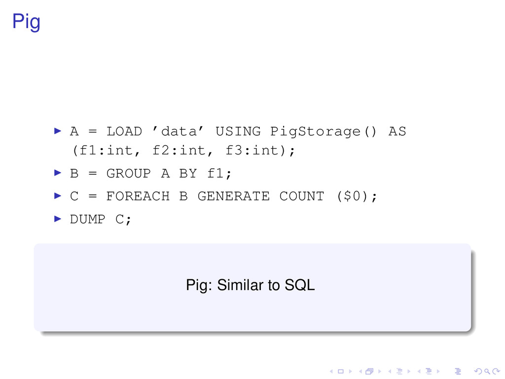Pig A = LOAD 'data' USING PigStorage() AS (f1:i...