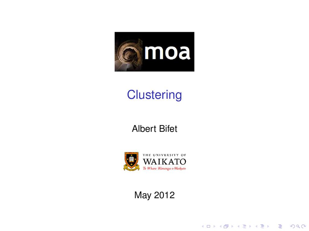 Clustering Albert Bifet May 2012