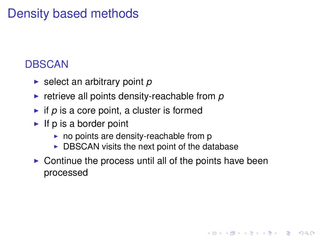 Density based methods DBSCAN select an arbitrar...