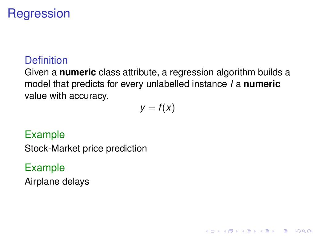 Regression Definition Given a numeric class attr...