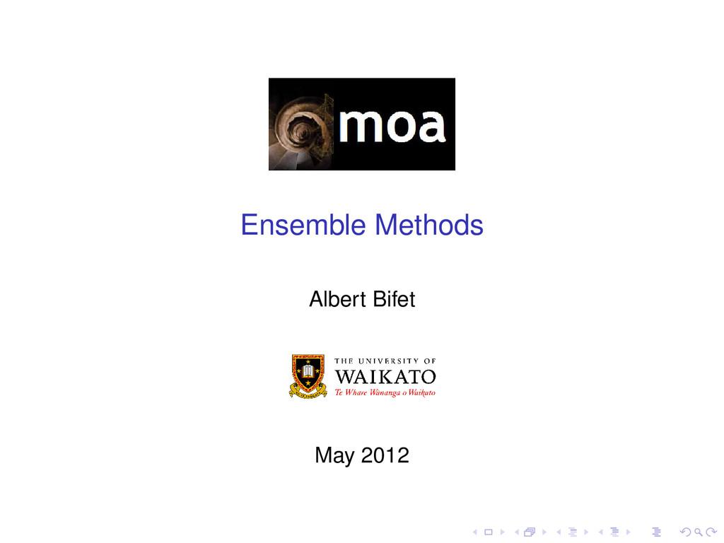 Ensemble Methods Albert Bifet May 2012
