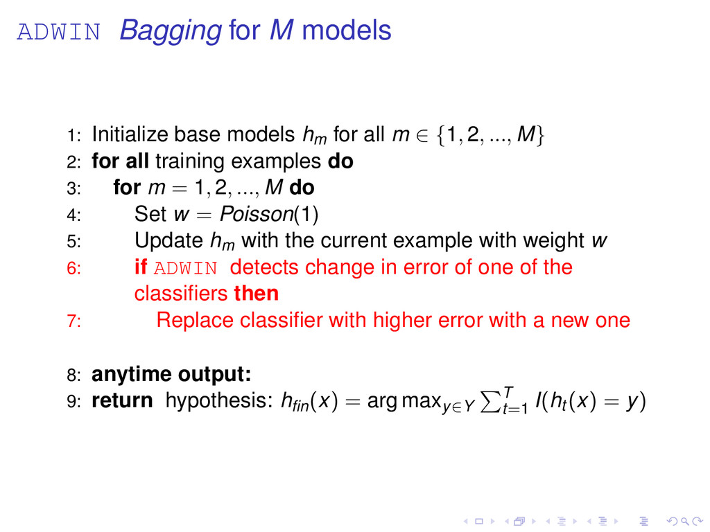 ADWIN Bagging for M models 1: Initialize base m...
