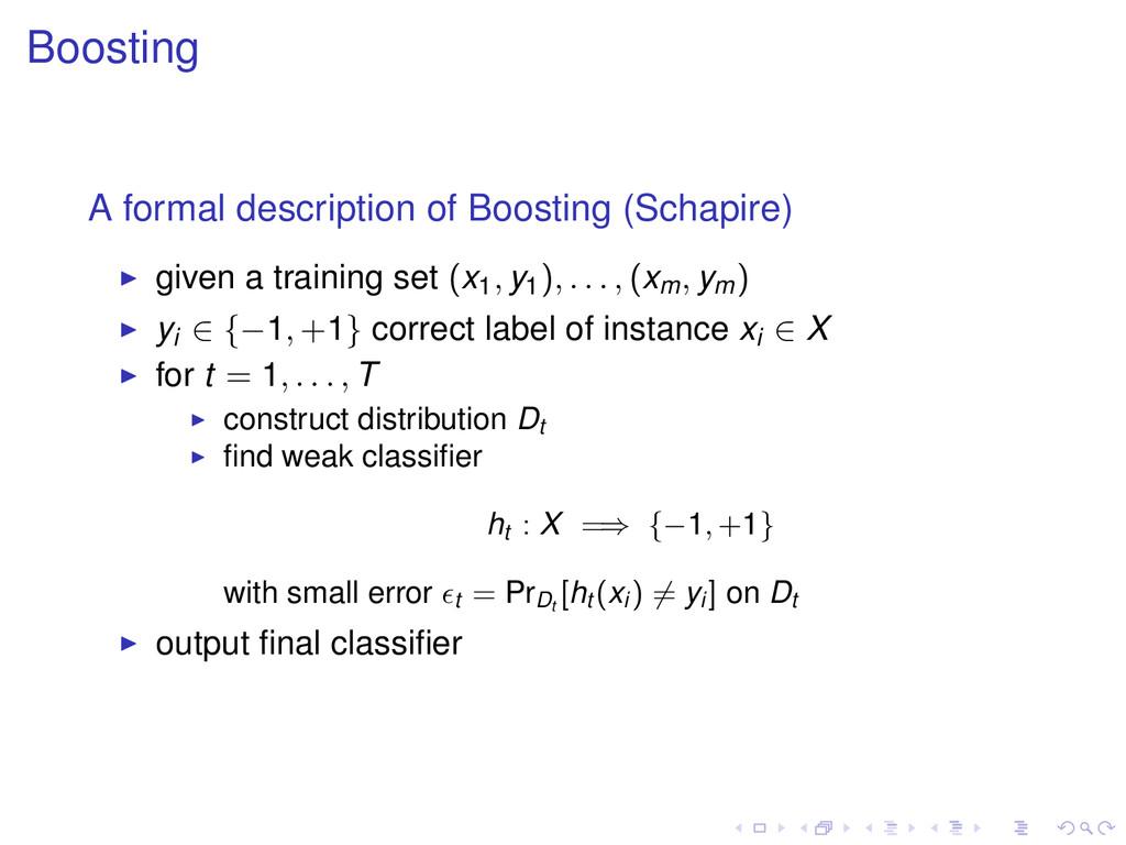 Boosting A formal description of Boosting (Scha...