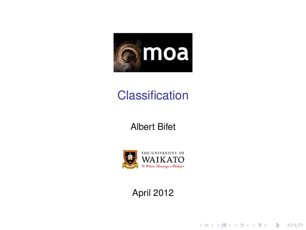 Classification Albert Bifet April 2012