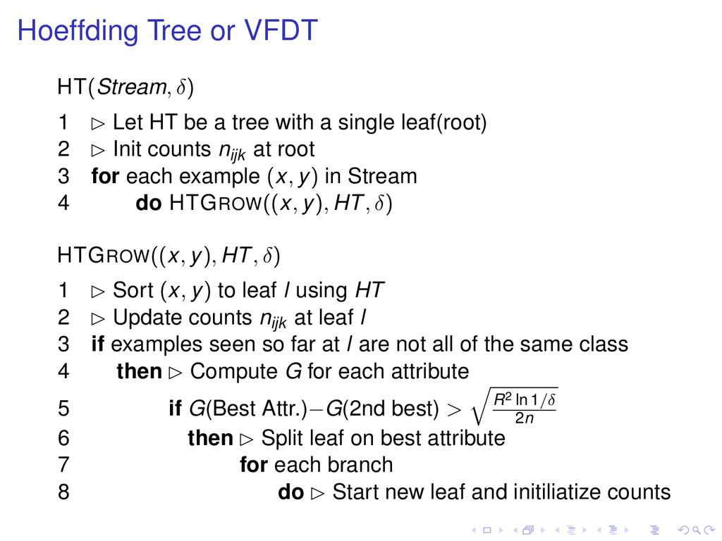 Hoeffding Tree or VFDT HT(Stream, δ) 1 £ Let HT...