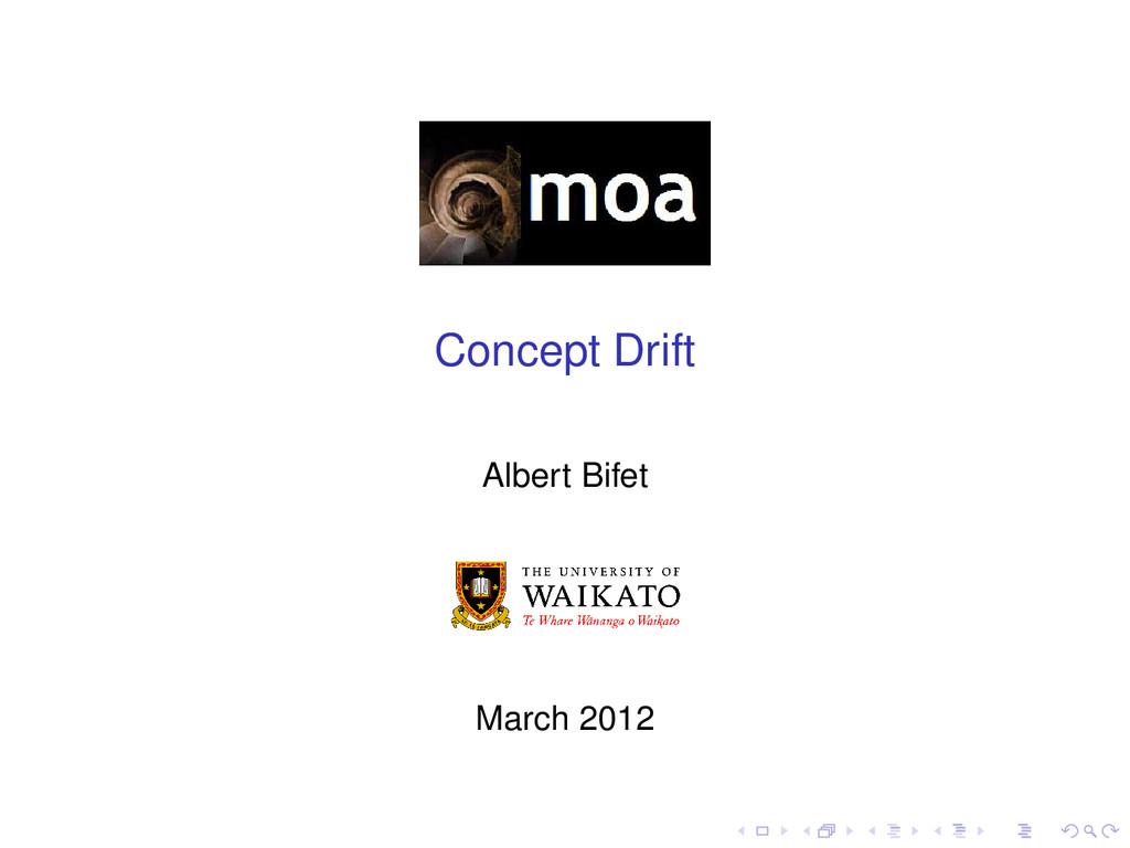 Concept Drift Albert Bifet March 2012