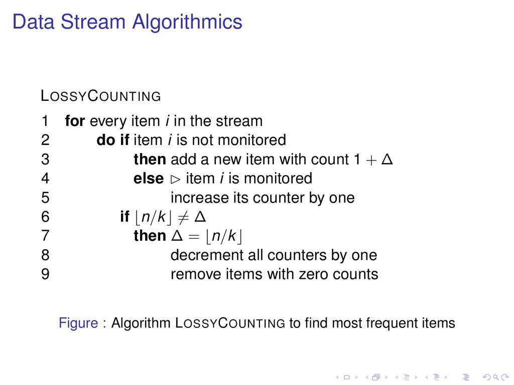 Data Stream Algorithmics LOSSYCOUNTING 1 for ev...