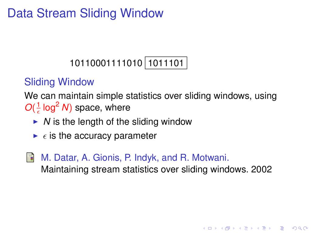 Data Stream Sliding Window 10110001111010 10111...