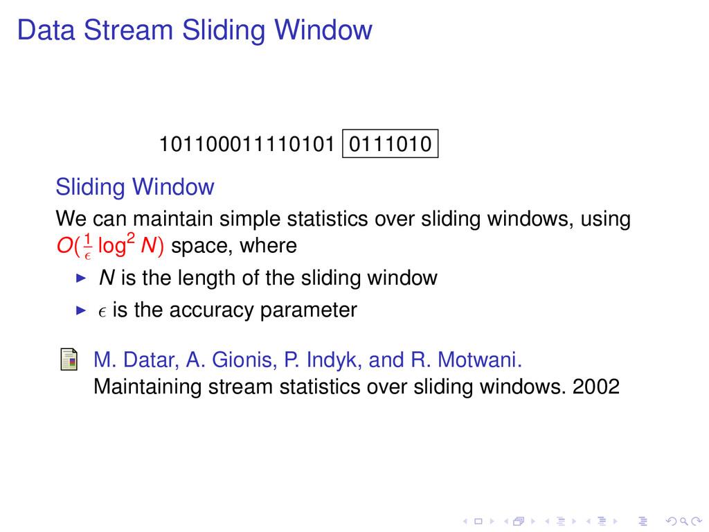 Data Stream Sliding Window 101100011110101 0111...