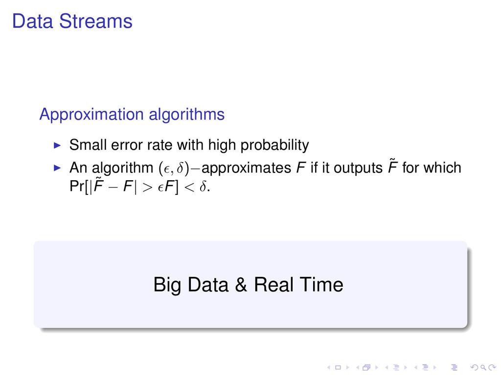 Data Streams Approximation algorithms Small err...