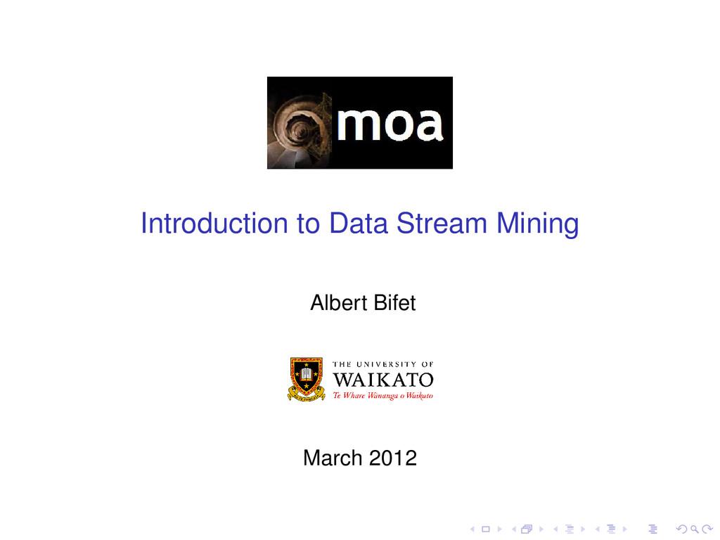 Introduction to Data Stream Mining Albert Bifet...