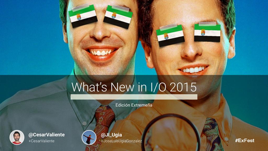What's New in I/O 2015 Edición Extremeña Image ...