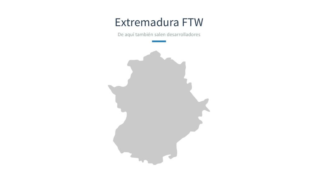 Extremadura FTW De aquí también salen...