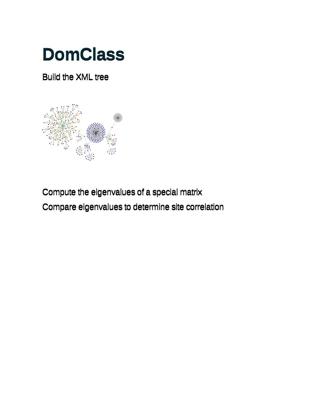DomClass DomClass Build the XML tree Build the ...