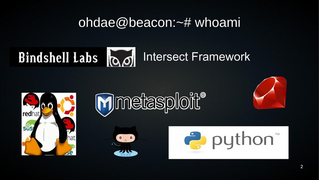 2 ohdae@beacon:~# whoami Intersect Framework