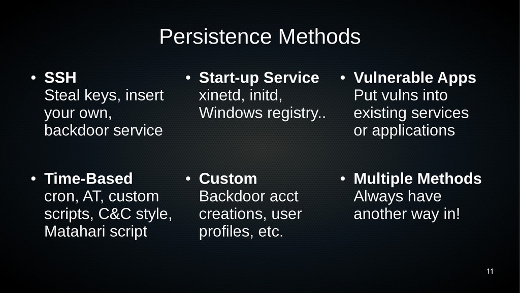 11 Persistence Methods ● SSH Steal keys, insert...