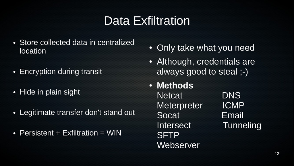 12 Data Exfiltration ● Store collected data in ...