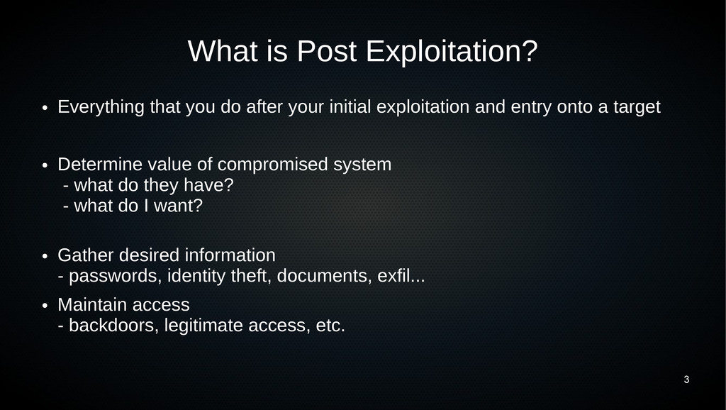 3 What is Post Exploitation? ● Everything that ...