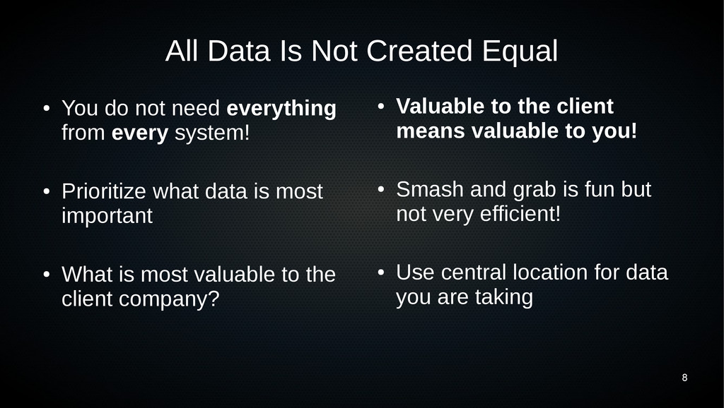 8 All Data Is Not Created Equal ● You do not ne...