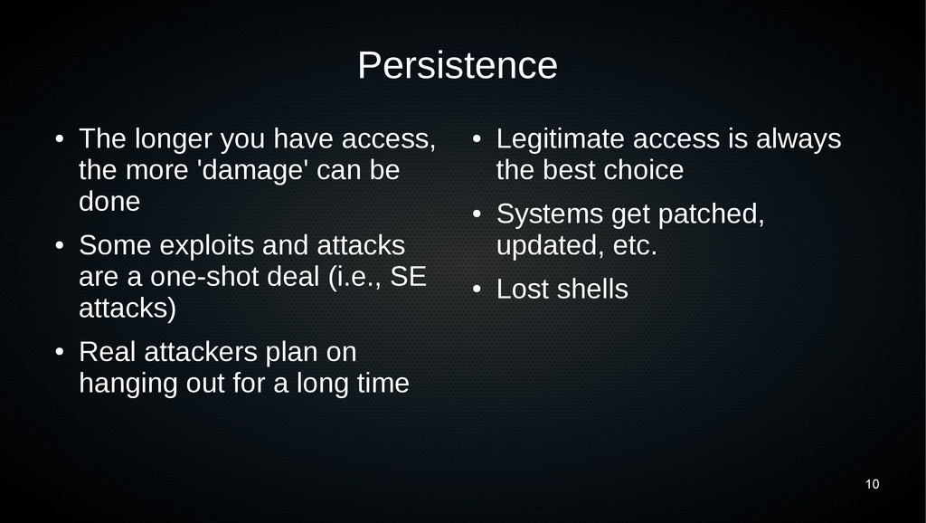 10 Persistence ● The longer you have access, th...