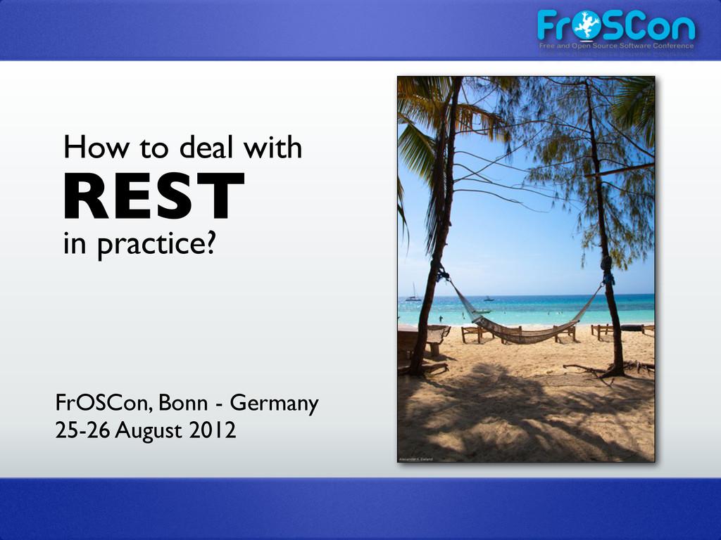 FrOSCon, Bonn - Germany 25-26 August 2012 REST ...