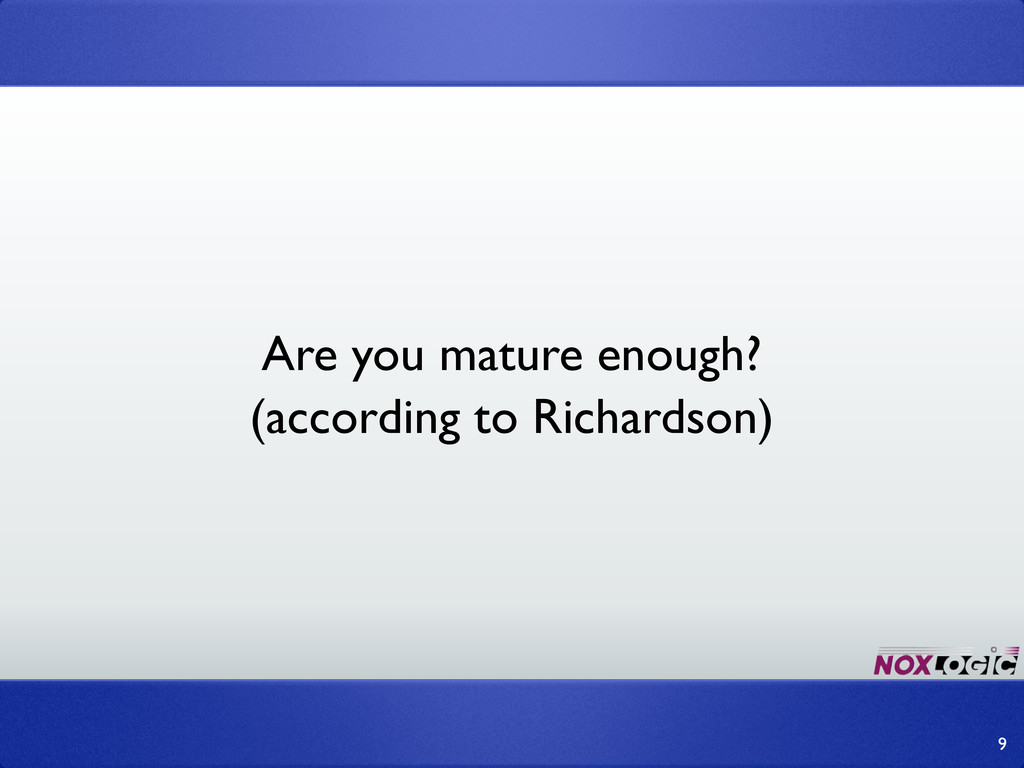 Are you mature enough? 9 (according to Richards...