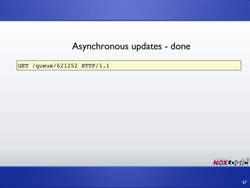 67 GET /queue/621252 HTTP/1.1 Asynchronous upda...