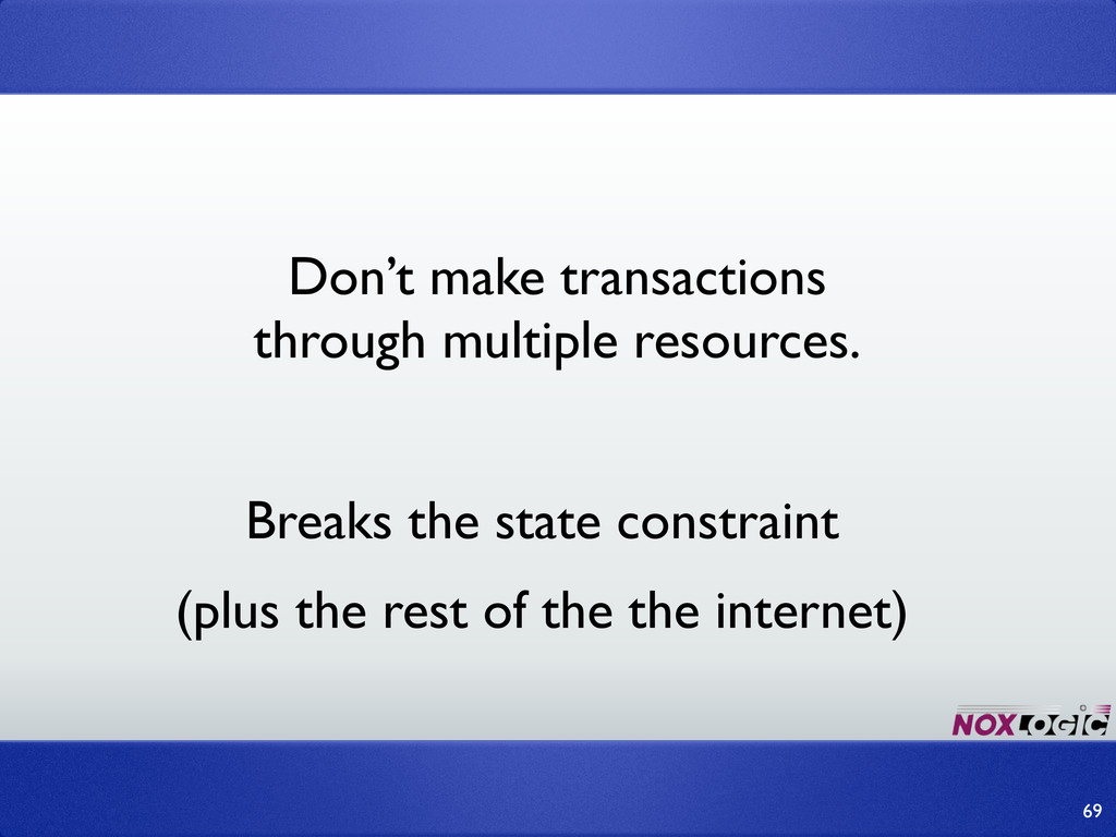 69 Don't make transactions through multiple res...