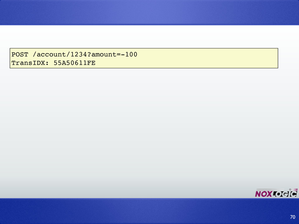 70 POST /account/1234?amount=-100 TransIDX: 55A...