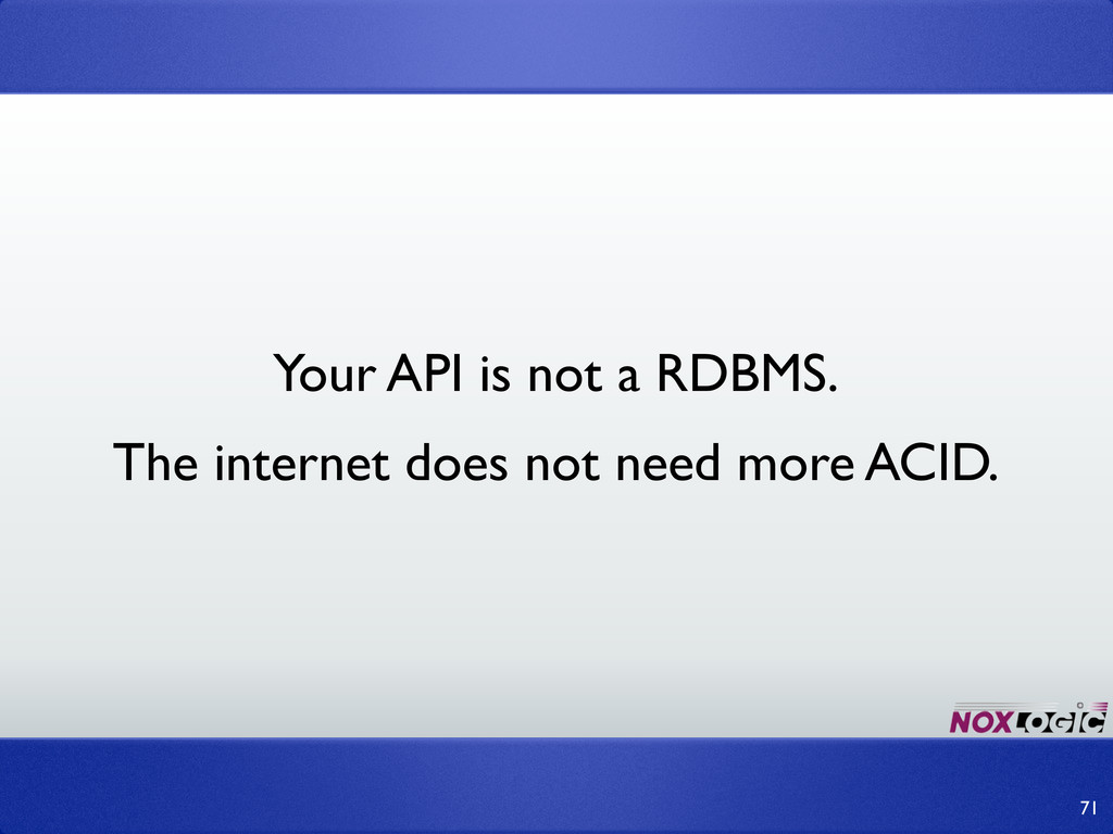 71 Your API is not a RDBMS. The internet does n...