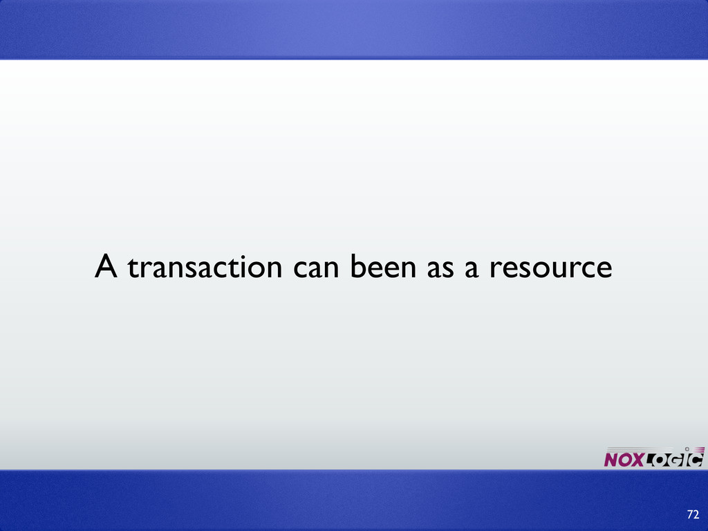 72 A transaction can been as a resource