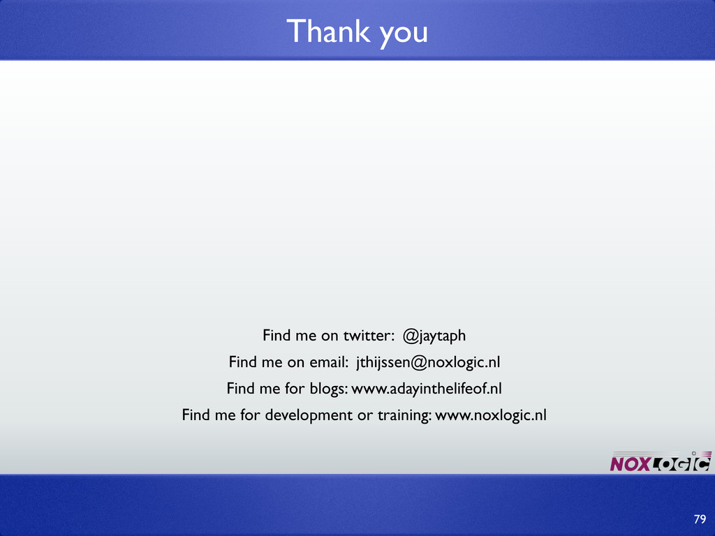 Thank you 79 Find me on twitter: @jaytaph Find ...