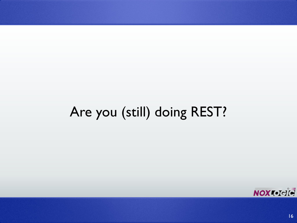16 Are you (still) doing REST?