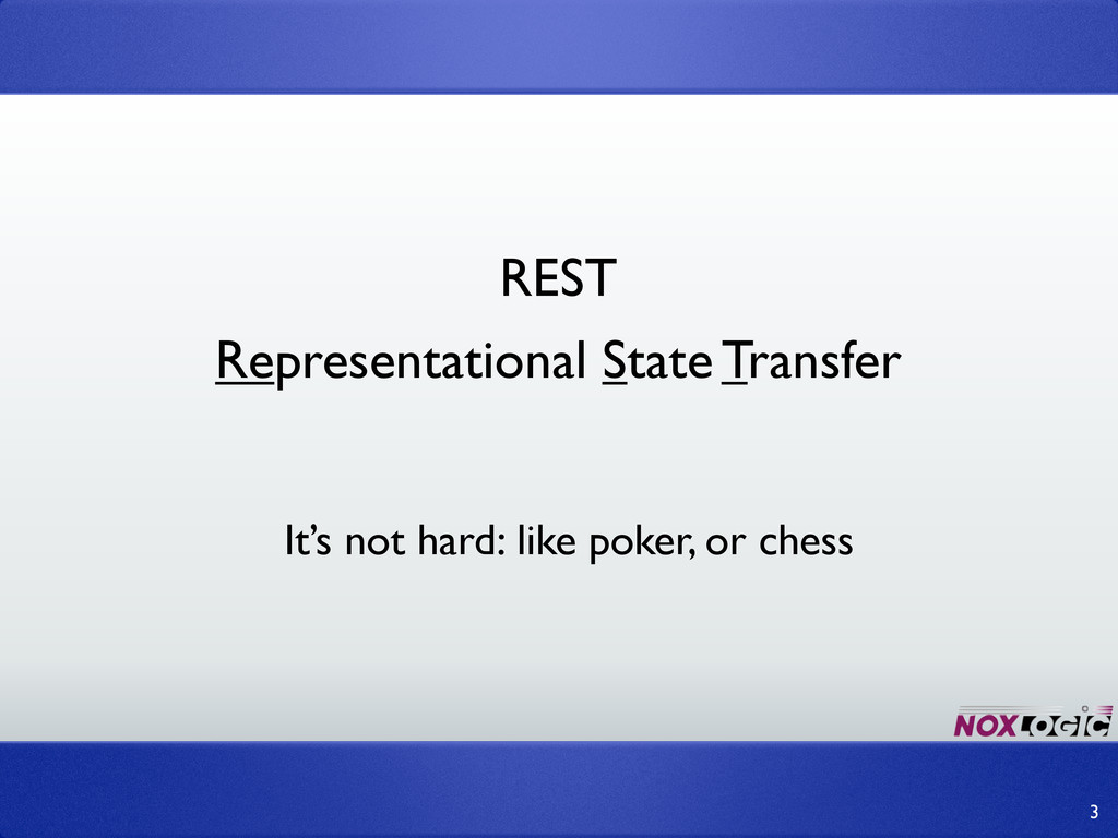 REST 3 Representational State Transfer It's not...