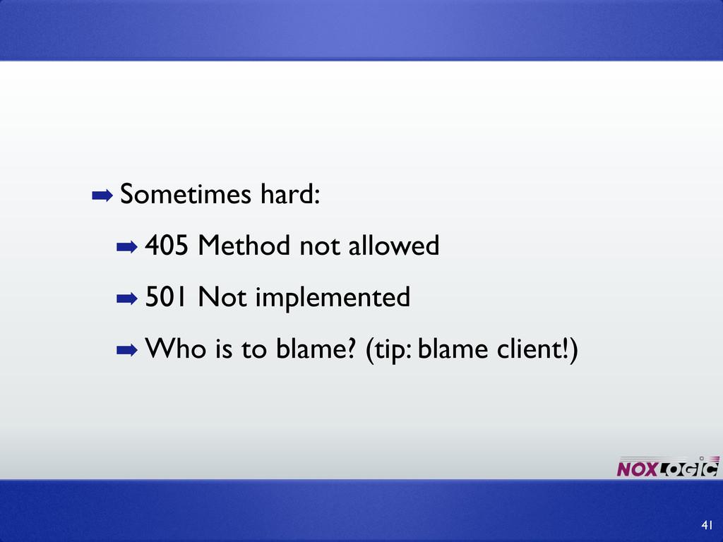 ➡ Sometimes hard: ➡ 405 Method not allowed ➡ 50...