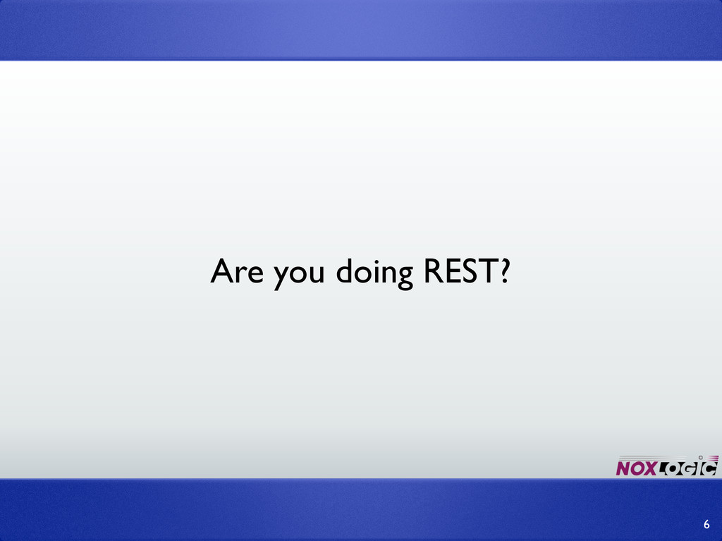 6 Are you doing REST?